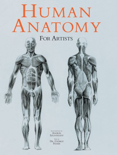 Human Anatomy for Artists by Andras Szunyoghy and Gyorgy Feher